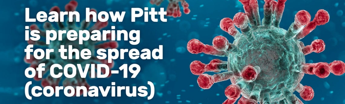 Learn how PItt is preparing for the spread of COVID-19